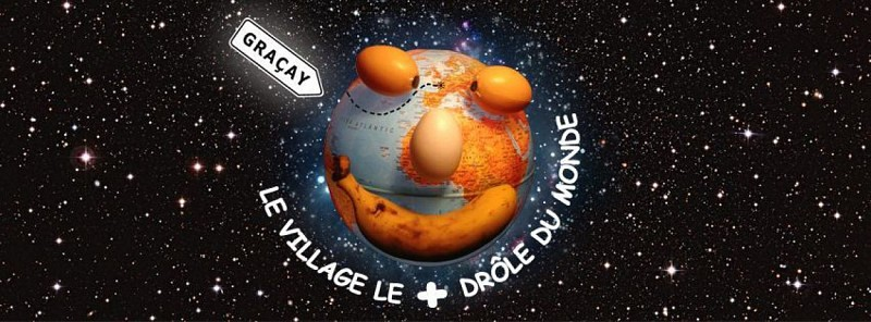 """Visiter en Berry Graçay """" le village le plus drôle du monde """""""